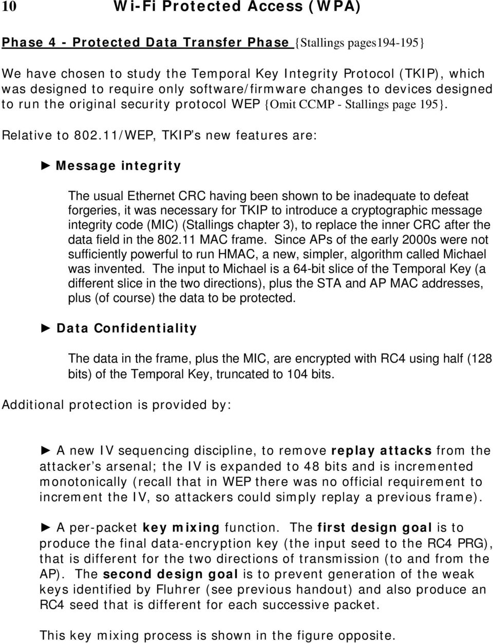 11/WEP, TKIP s new features are: Message integrity The usual Ethernet CRC having been shown to be inadequate to defeat forgeries, it was necessary for TKIP to introduce a cryptographic message