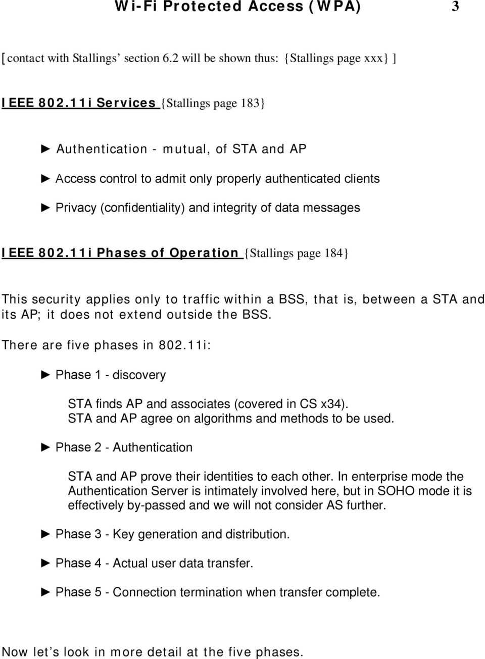 11i Phases of Operation {Stallings page 184} This security applies only to traffic within a BSS, that is, between a STA and its AP; it does not extend outside the BSS. There are five phases in 802.