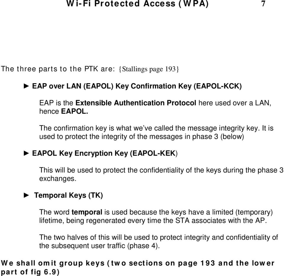 It is used to protect the integrity of the messages in phase 3 (below) EAPOL Key Encryption Key (EAPOL-KEK) This will be used to protect the confidentiality of the keys during the phase 3 exchanges.