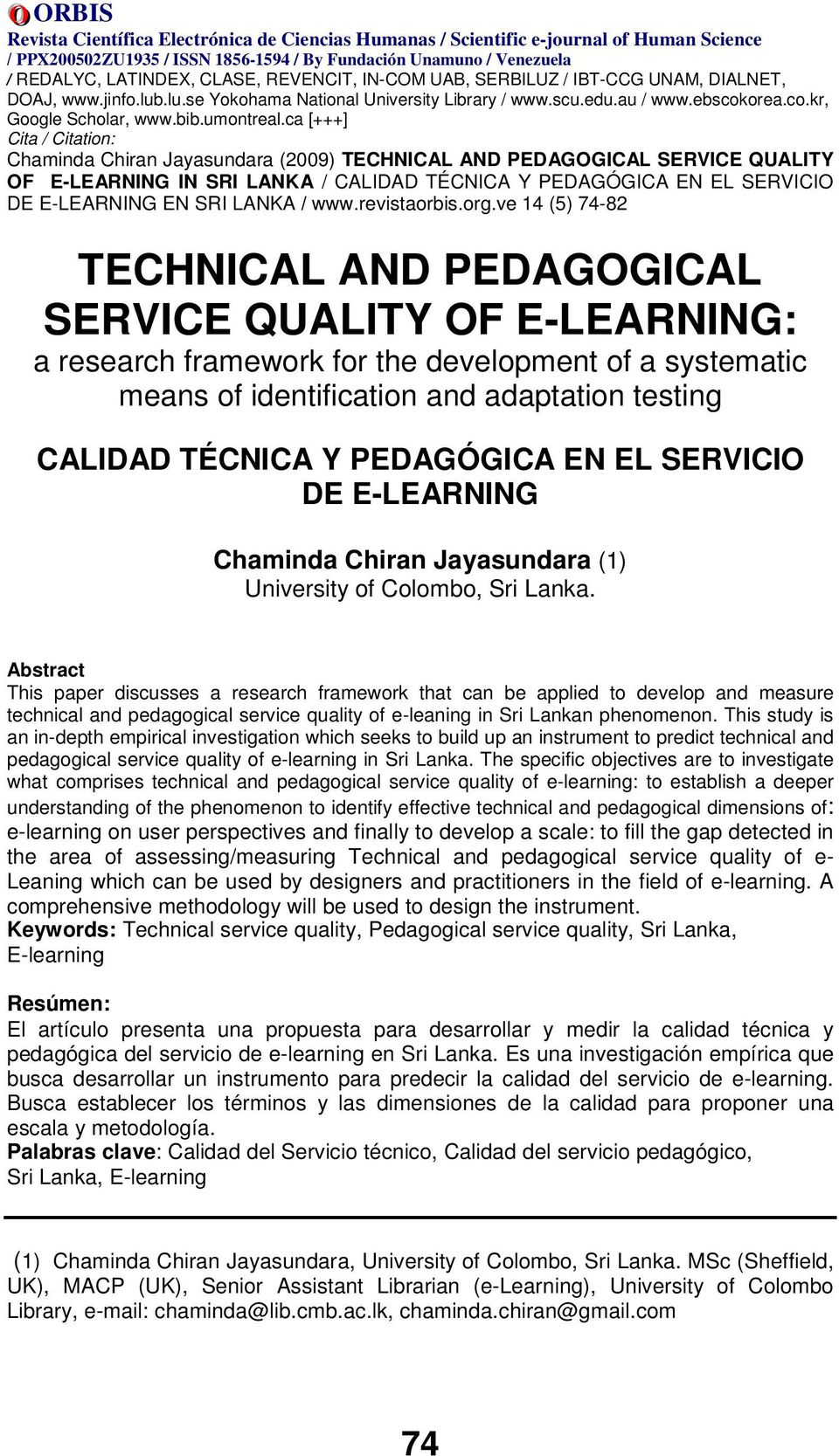 Abstract This paper discusses a research framework that can be applied to develop and measure technical and pedagogical service quality of e-leaning in Sri Lankan phenomenon.