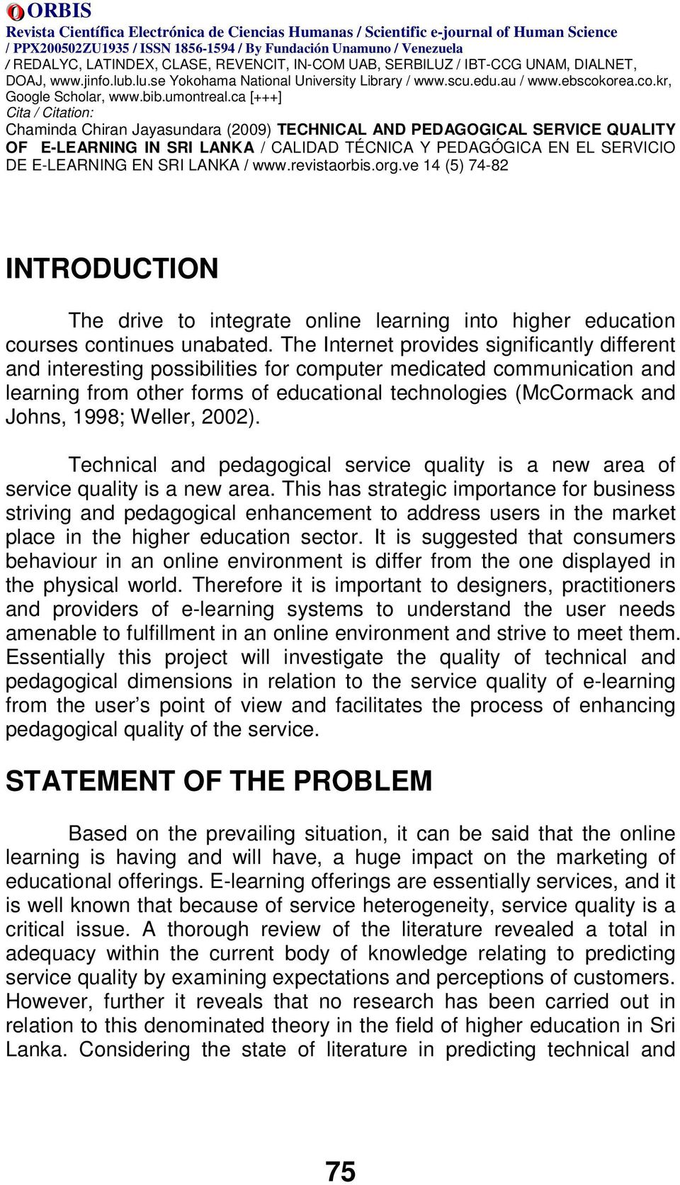 Weller, 2002). Technical and pedagogical service quality is a new area of service quality is a new area.