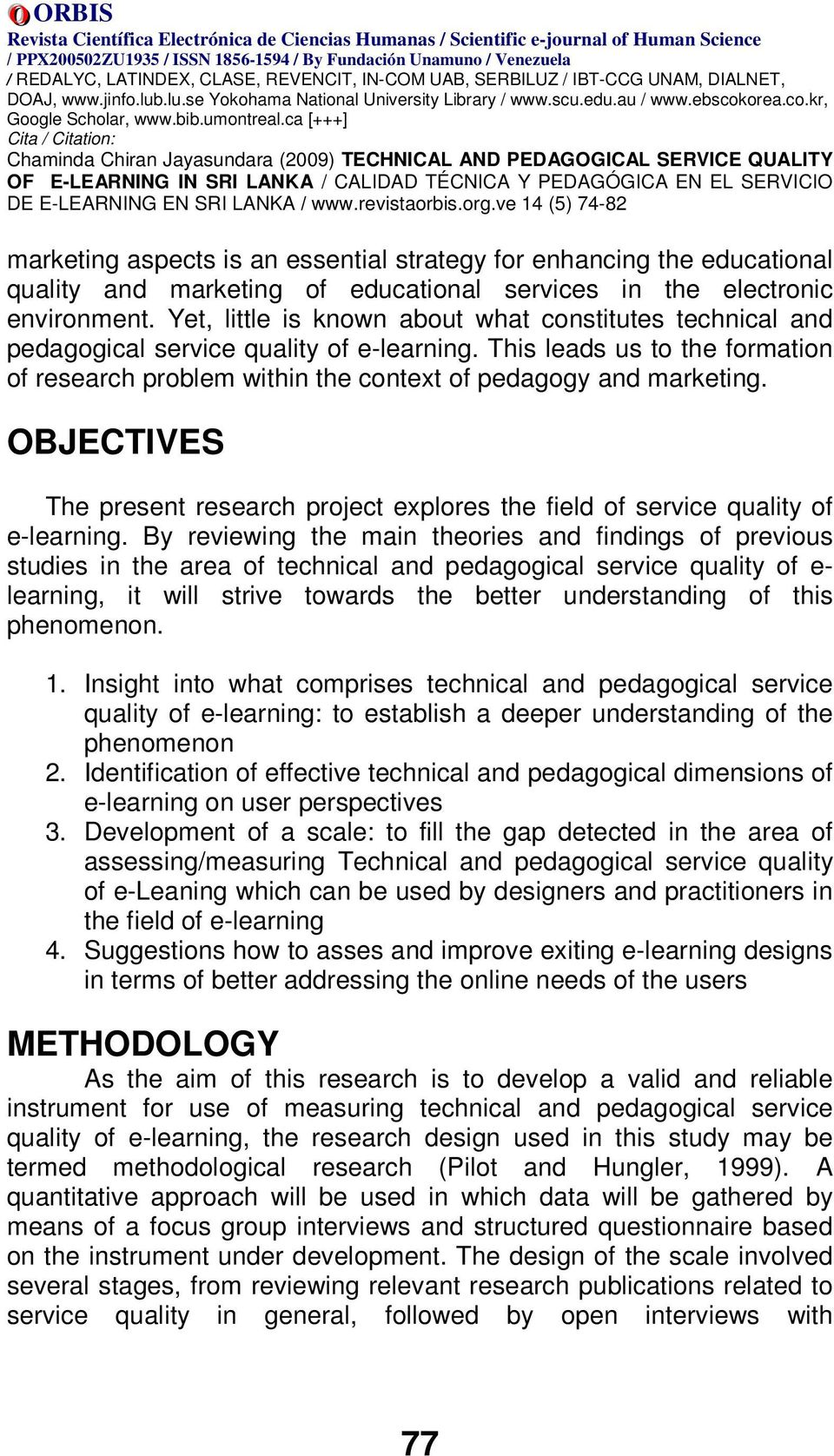 OBJECTIVES The present research project explores the field of service quality of e-learning.