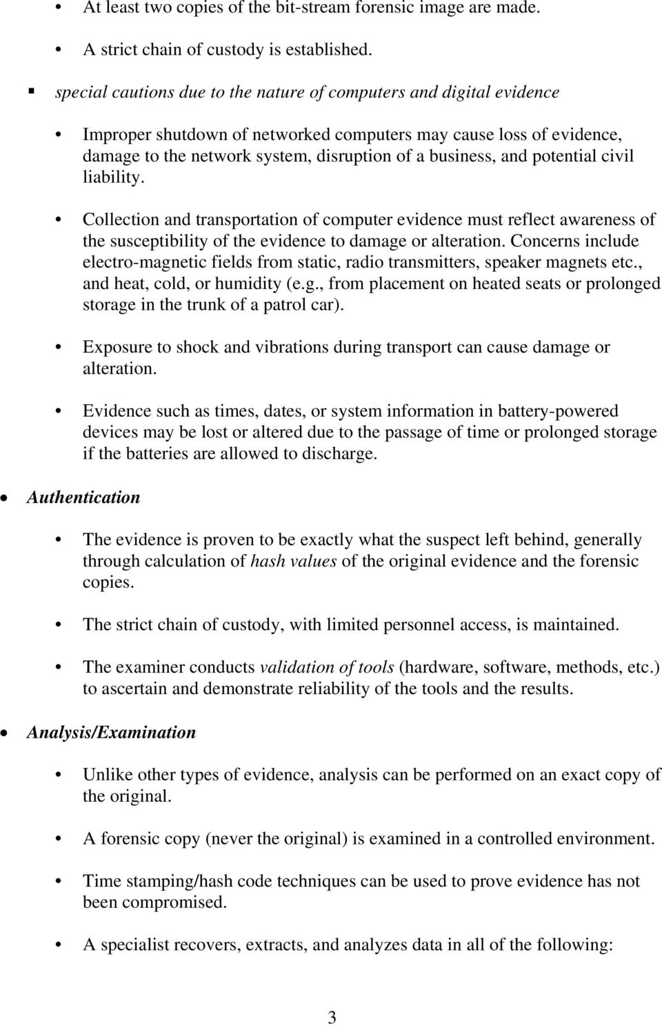potential civil liability. Collection and transportation of computer evidence must reflect awareness of the susceptibility of the evidence to damage or alteration.