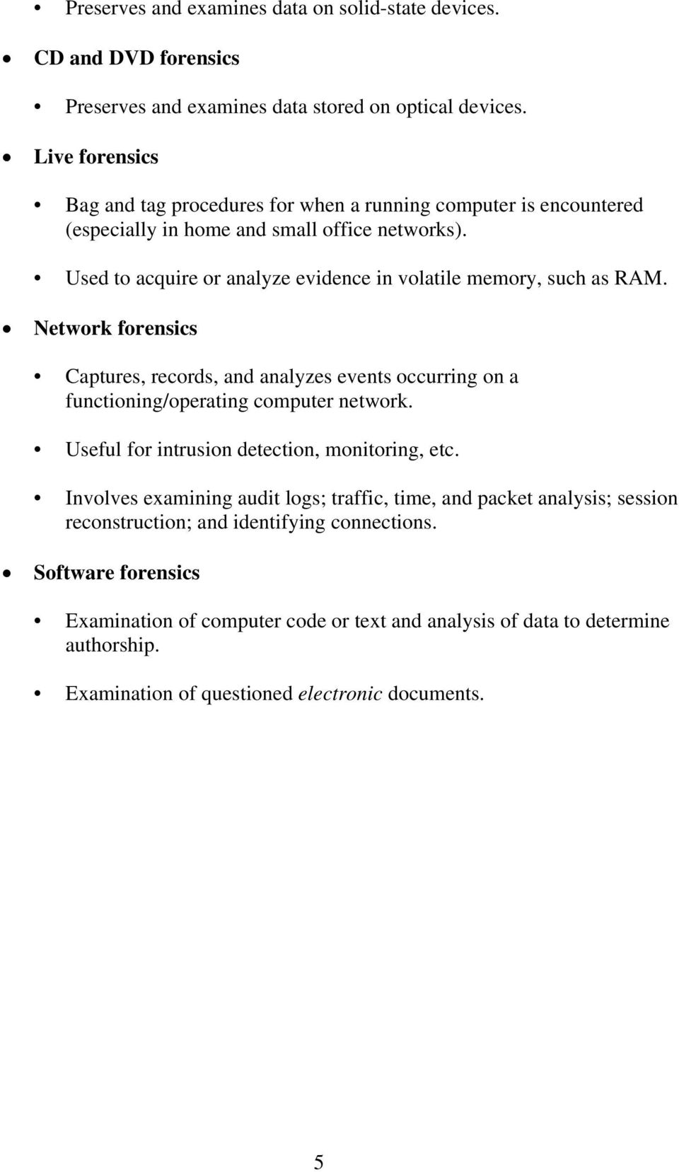Used to acquire or analyze evidence in volatile memory, such as RAM. Network forensics Captures, records, and analyzes events occurring on a functioning/operating computer network.
