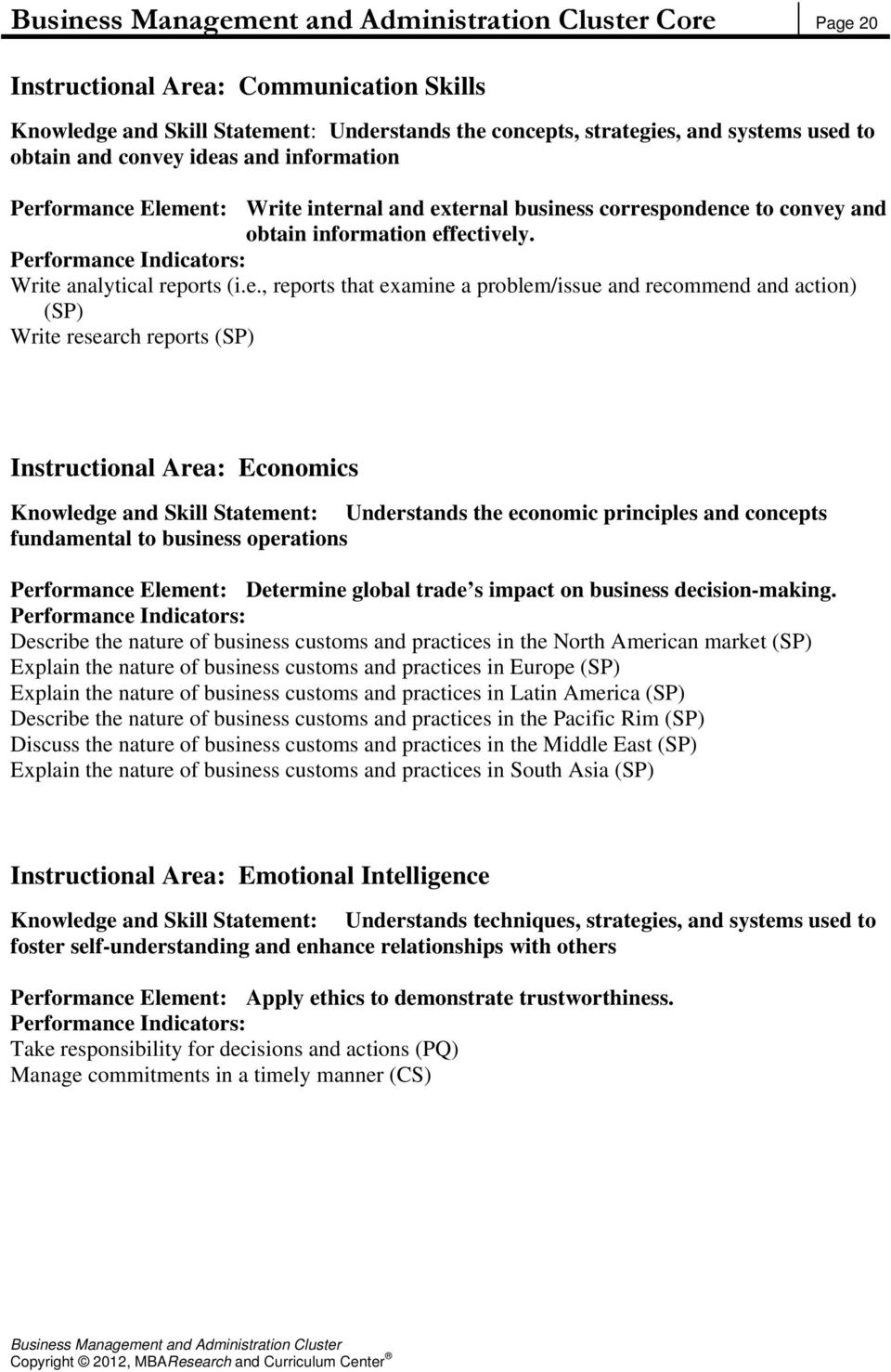 action) (SP) Write research reports (SP) Instructional Area: Economics Knowledge and Skill Statement: Understands the economic principles and concepts fundamental to business operations Performance