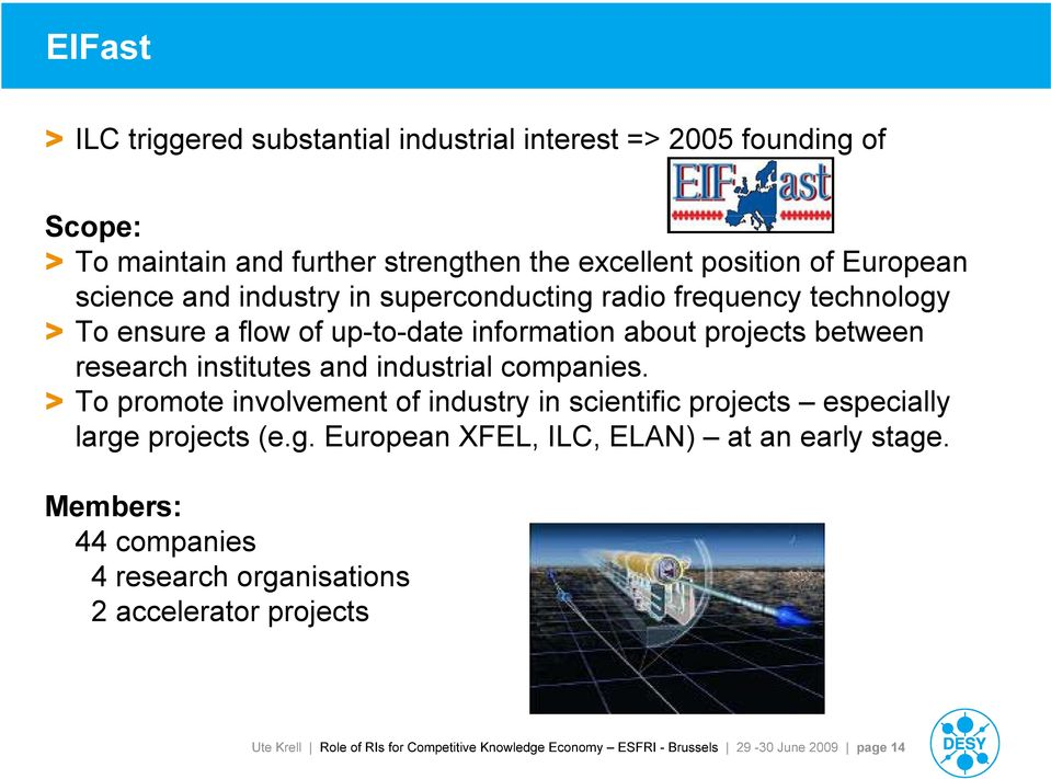 industrial companies. > To promote involvement of industry in scientific projects especially large projects (e.g. European XFEL, ILC, ELAN) at an early stage.