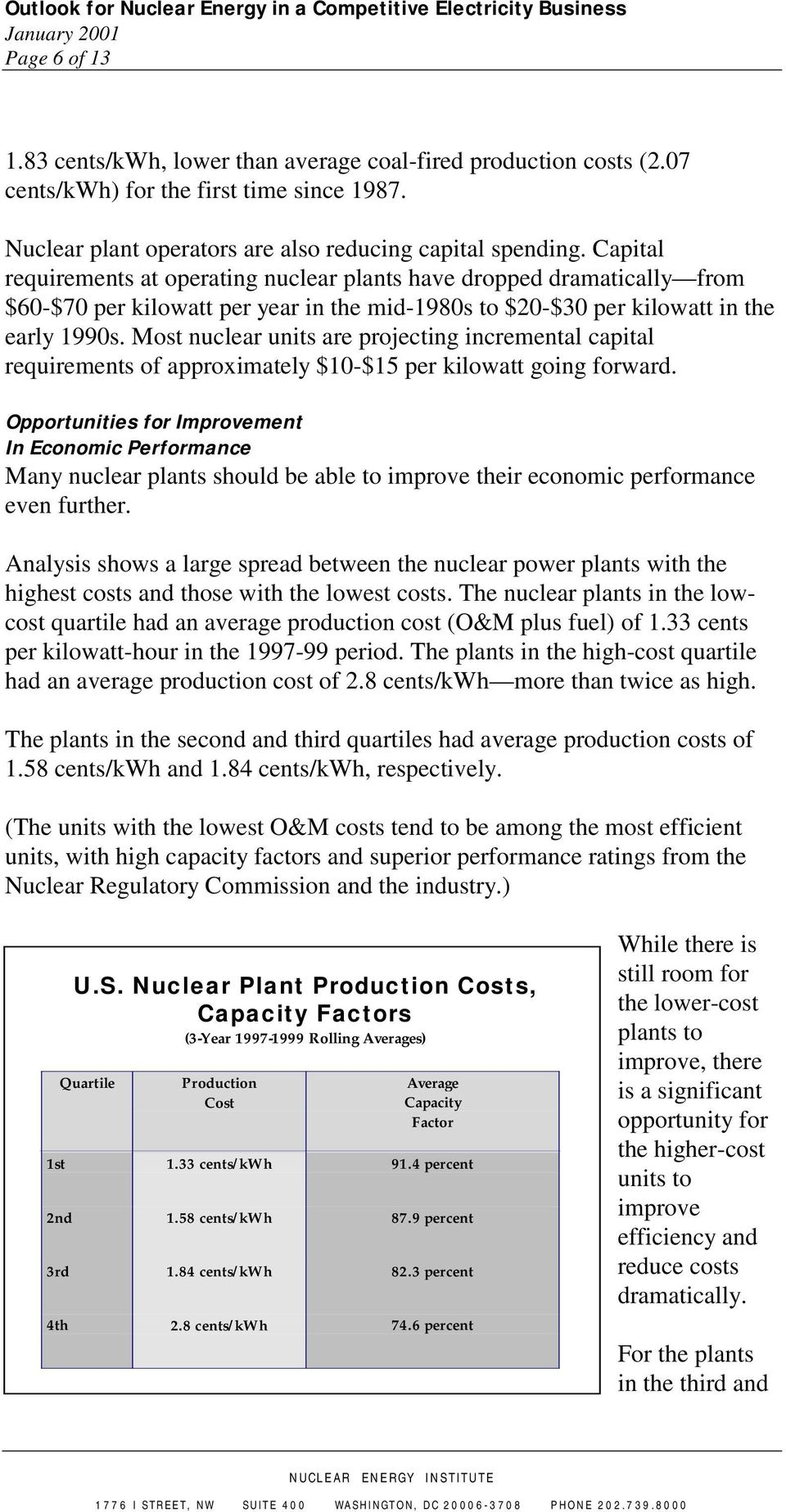 Most nuclear units are projecting incremental capital requirements of approximately $10-$15 per kilowatt going forward.
