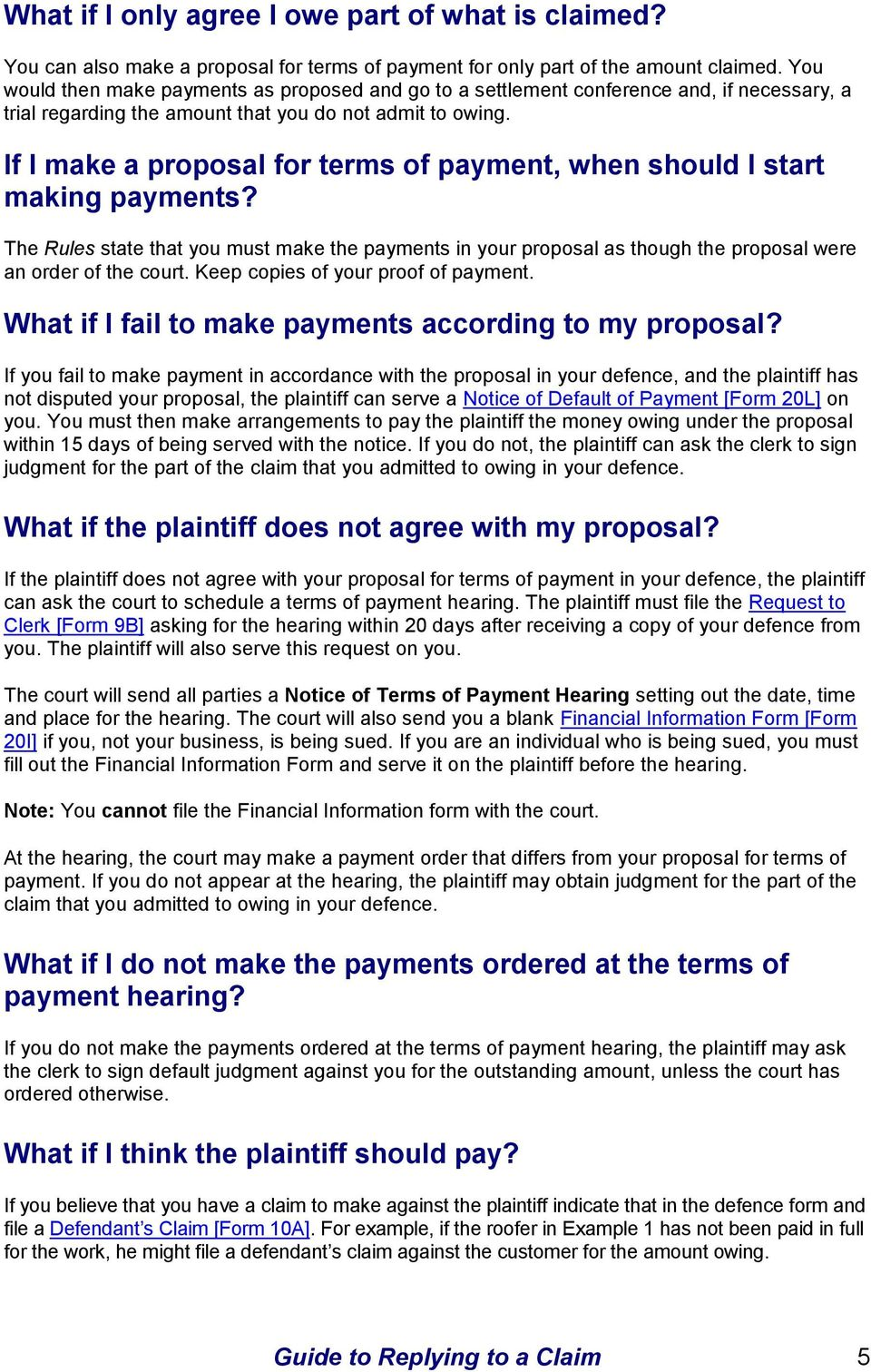 If I make a proposal for terms of payment, when should I start making payments? The Rules state that you must make the payments in your proposal as though the proposal were an order of the court.