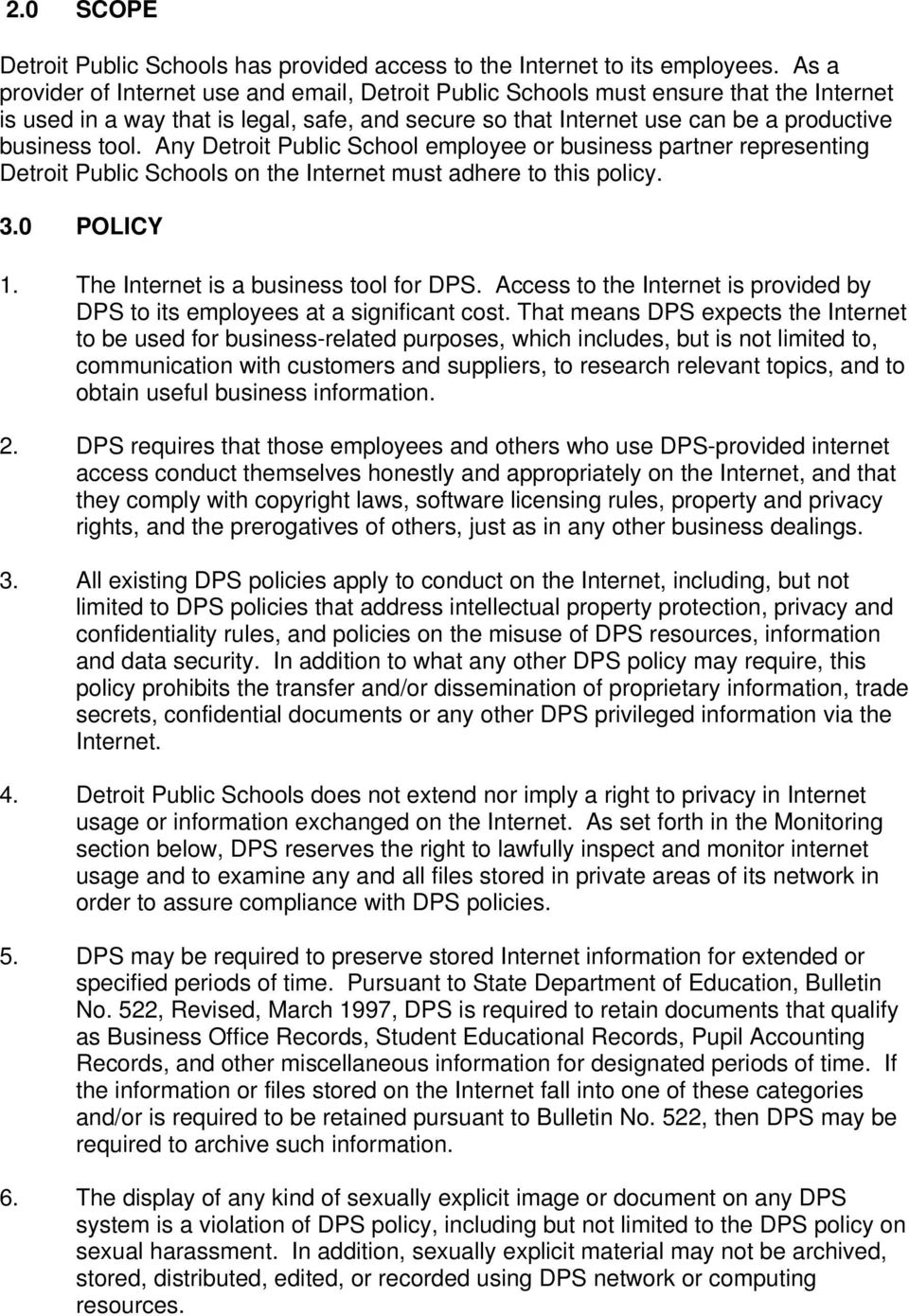 Any Detrit Public Schl emplyee r business partner representing Detrit Public Schls n the Internet must adhere t this plicy. 3.0 POLICY 1. The Internet is a business tl fr DPS.