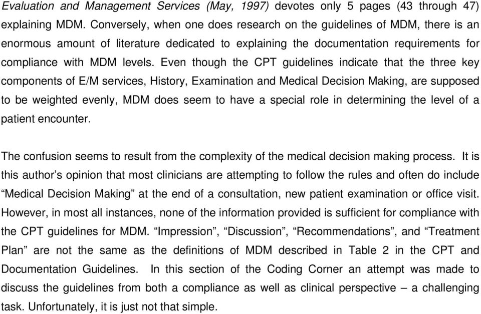 Even though the CPT guidelines indicate that the three key components of E/M services, History, Examination and Medical Decision Making, are supposed to be weighted evenly, MDM does seem to have a