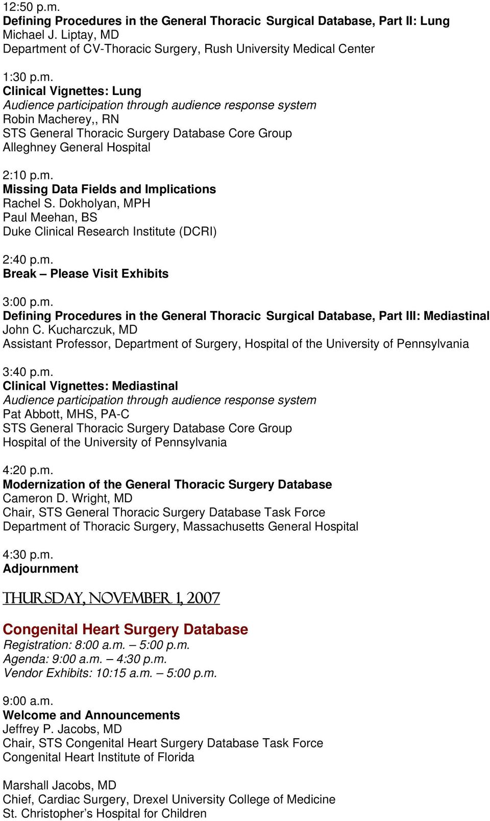 Kucharczuk, MD Assistant Professor, Department of Surgery, Hospital of the University of Pennsylvania 3:40 p.m. Clinical Vignettes: Mediastinal Pat Abbott, MHS, PA-C STS General Thoracic Surgery Database Core Group Hospital of the University of Pennsylvania 4:20 p.