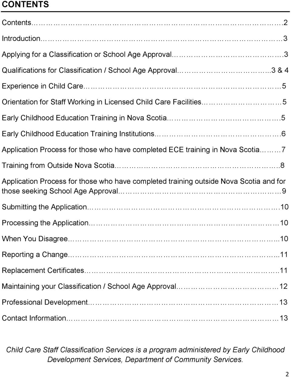 .5 Early Childhood Education Training Institutions.6 Application Process for those who have completed ECE training in Nova Scotia 7 Training from Outside Nova Scotia.