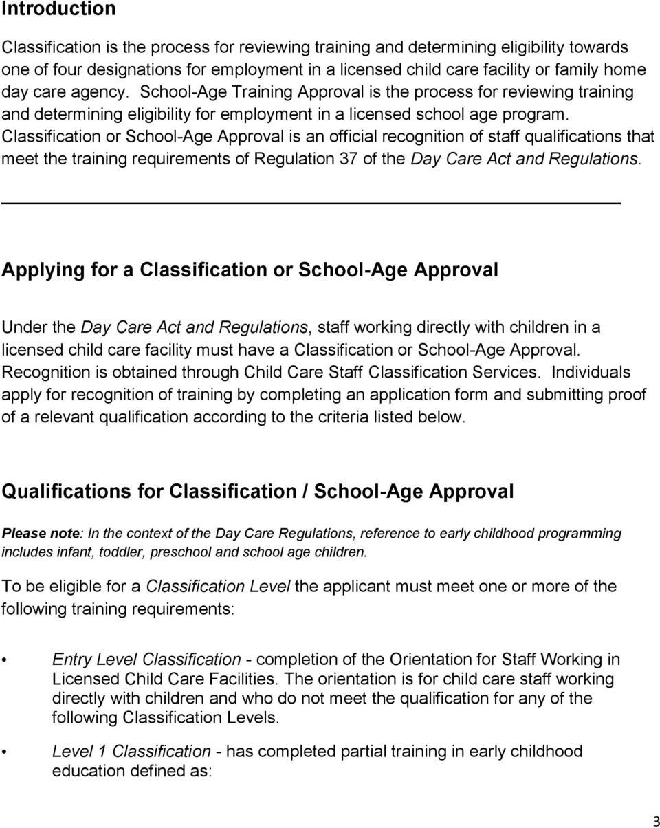 Classification or School-Age Approval is an official recognition of staff qualifications that meet the training requirements of Regulation 37 of the Day Care Act and Regulations.