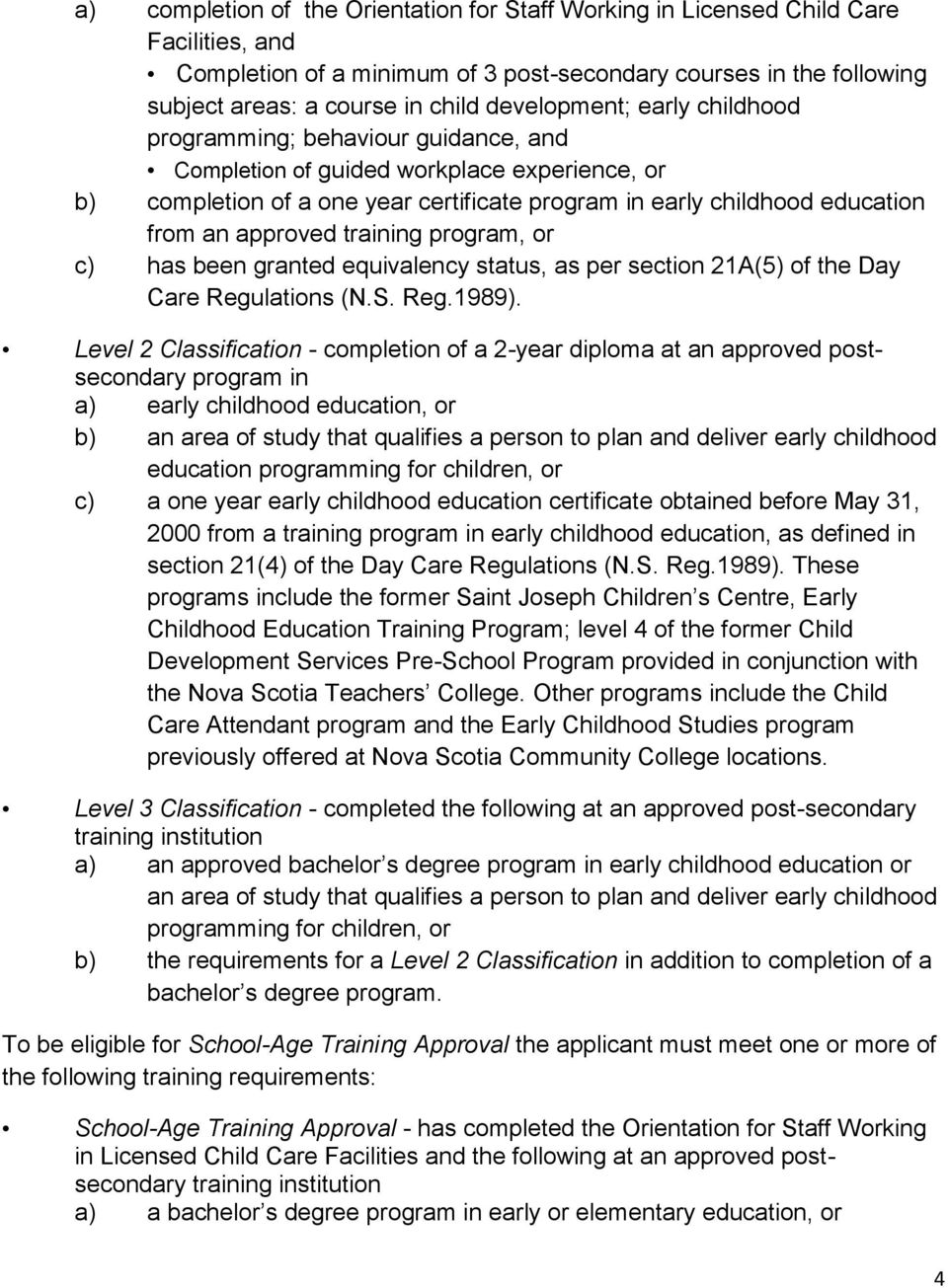 approved training program, or c) has been granted equivalency status, as per section 21A(5) of the Day Care Regulations (N.S. Reg.1989).
