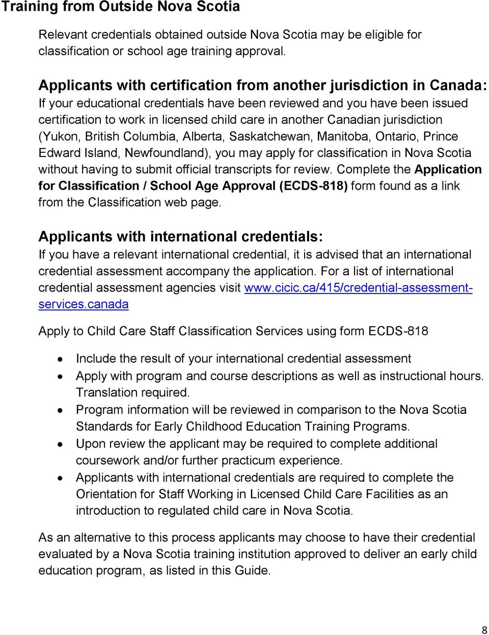 Canadian jurisdiction (Yukon, British Columbia, Alberta, Saskatchewan, Manitoba, Ontario, Prince Edward Island, Newfoundland), you may apply for classification in Nova Scotia without having to submit