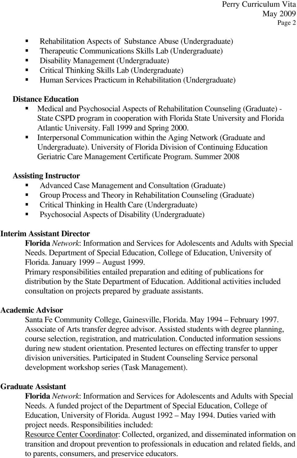 program in cooperation with Florida State University and Florida Atlantic University. Fall 1999 and Spring 2000. Interpersonal Communication within the Aging Network (Graduate and Undergraduate).