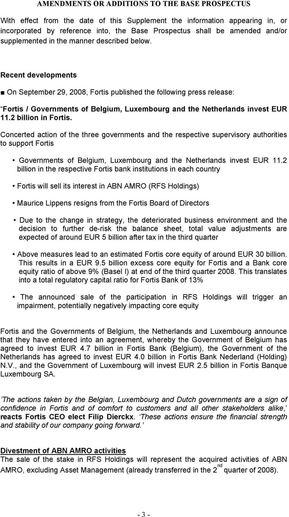 Recent developments On September 29, 2008, Fortis published the following press release: Fortis / Governments of Belgium, Luxembourg and the Netherlands invest EUR 11.2 billion in Fortis.