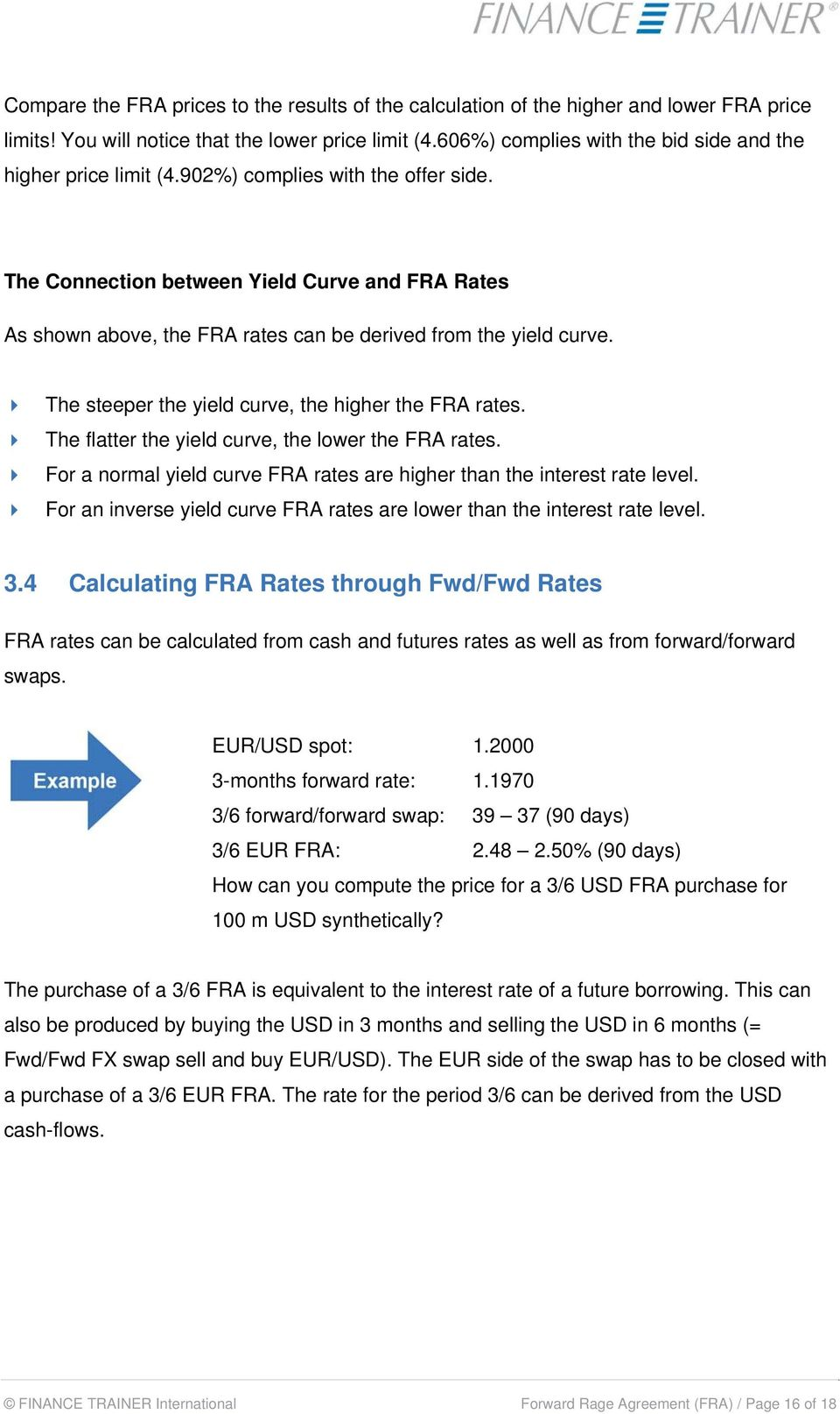 The Connection between Yield Curve and FRA Rates As shown above, the FRA rates can be derived from the yield curve. The steeper the yield curve, the higher the FRA rates.