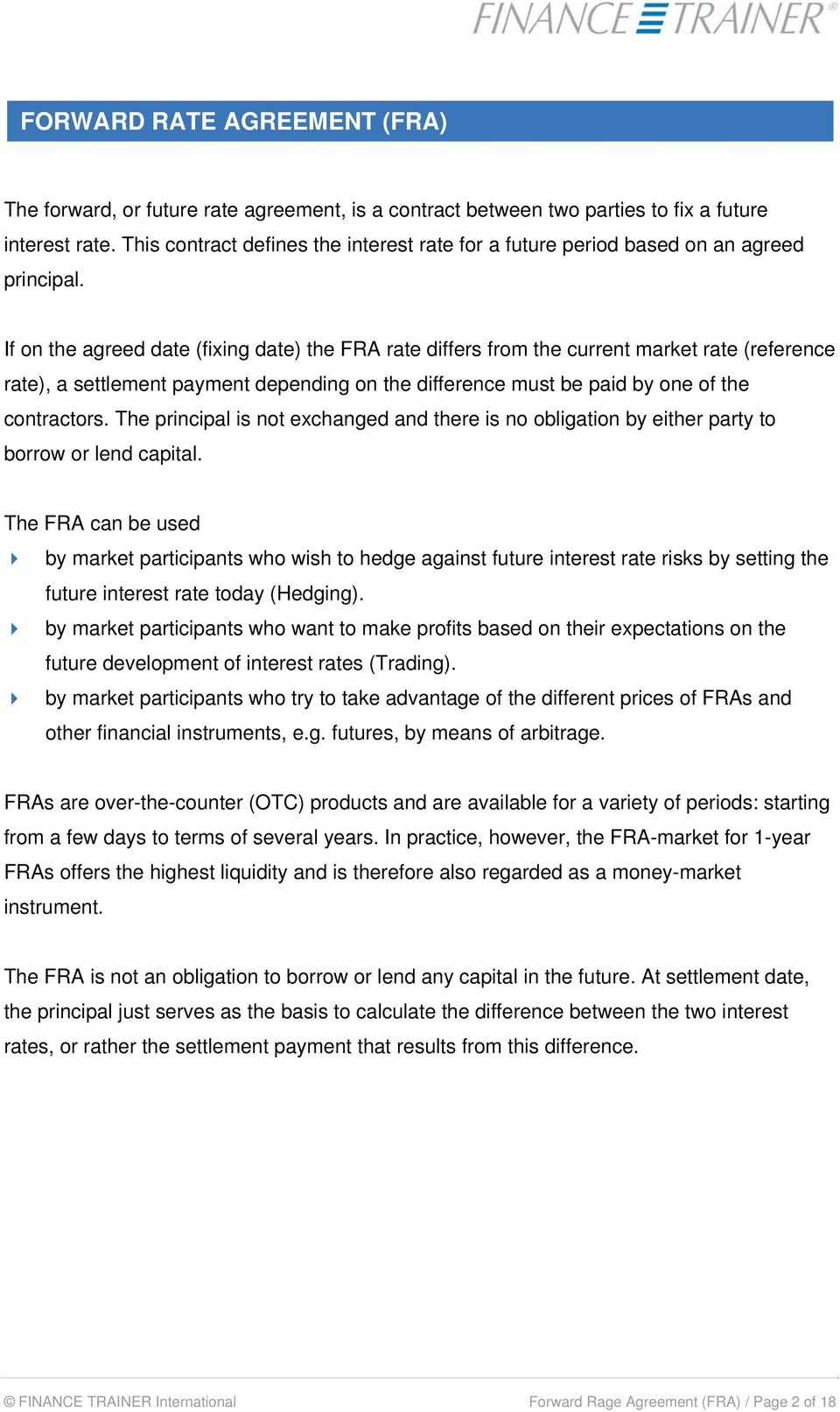 If on the agreed date (fixing date) the FRA rate differs from the current market rate (reference rate), a settlement payment depending on the difference must be paid by one of the contractors.