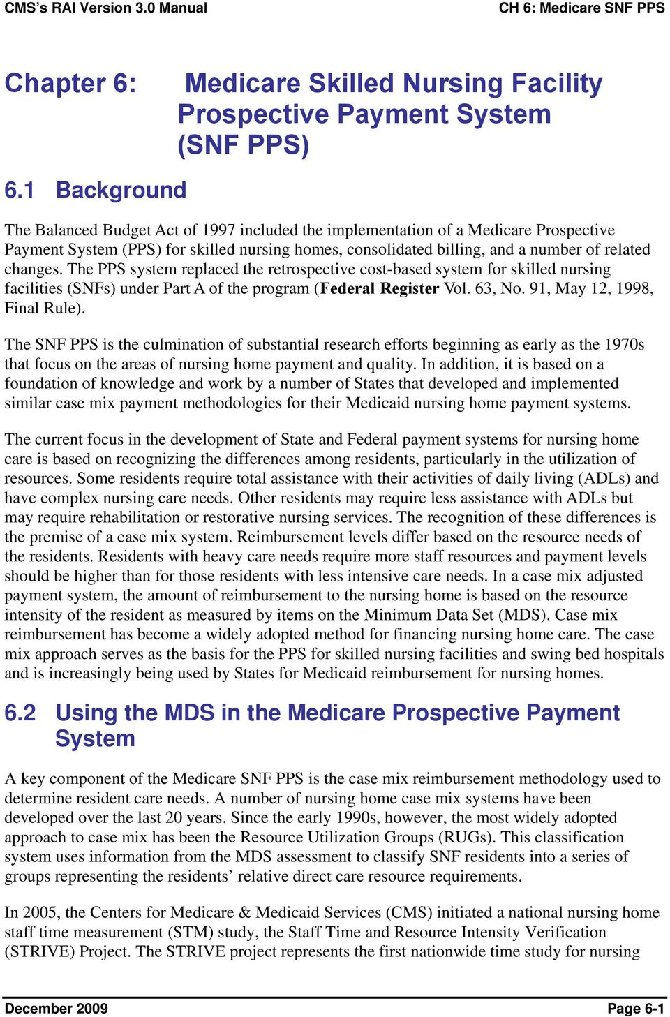 changes. The PPS system replaced the retrospective cost-based system for skilled nursing facilities (SNFs) under Part A of the program (Federal Register Vol. 63, No. 91, May 12, 1998, Final Rule).