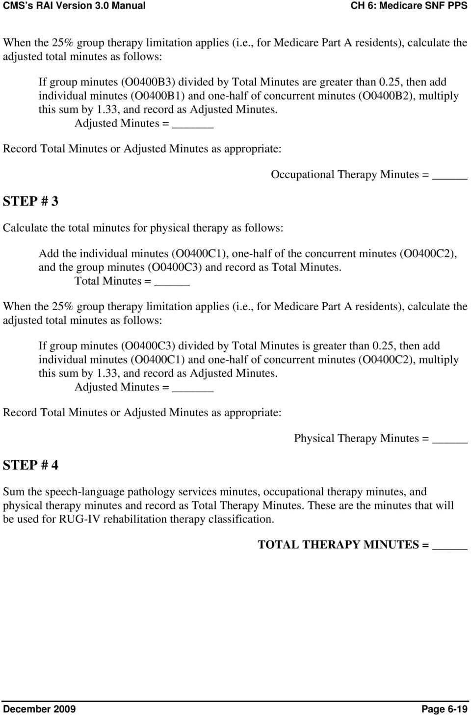 Adjusted Minutes = Record Total Minutes or Adjusted Minutes as appropriate: STEP # 3 Calculate the total minutes for physical therapy as follows: Occupational Therapy Minutes = Add the individual