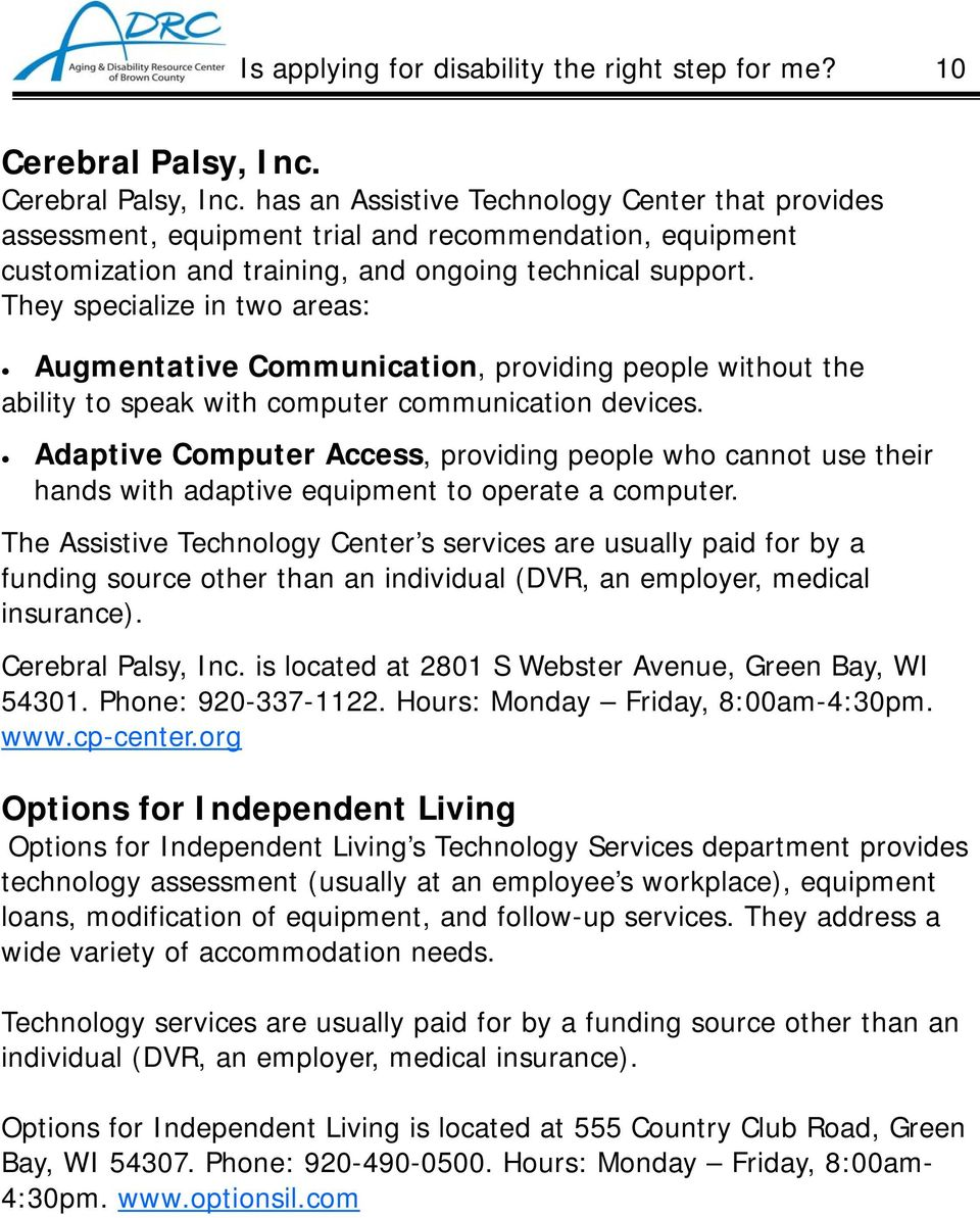 They specialize in two areas: Augmentative Communication, providing people without the ability to speak with computer communication devices.