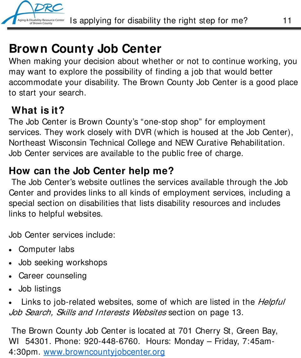 The Brown County Job Center is a good place to start your search. What is it? The Job Center is Brown County s one-stop shop for employment services.