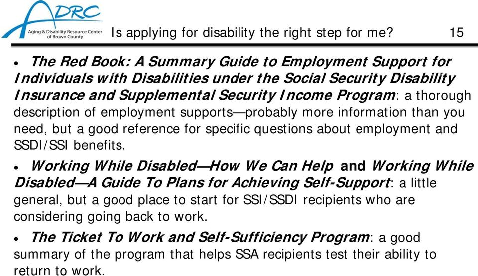 description of employment supports probably more information than you need, but a good reference for specific questions about employment and SSDI/SSI benefits.