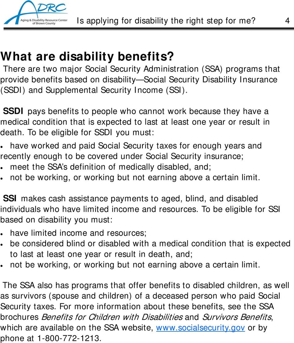 SSDI pays benefits to people who cannot work because they have a medical condition that is expected to last at least one year or result in death.