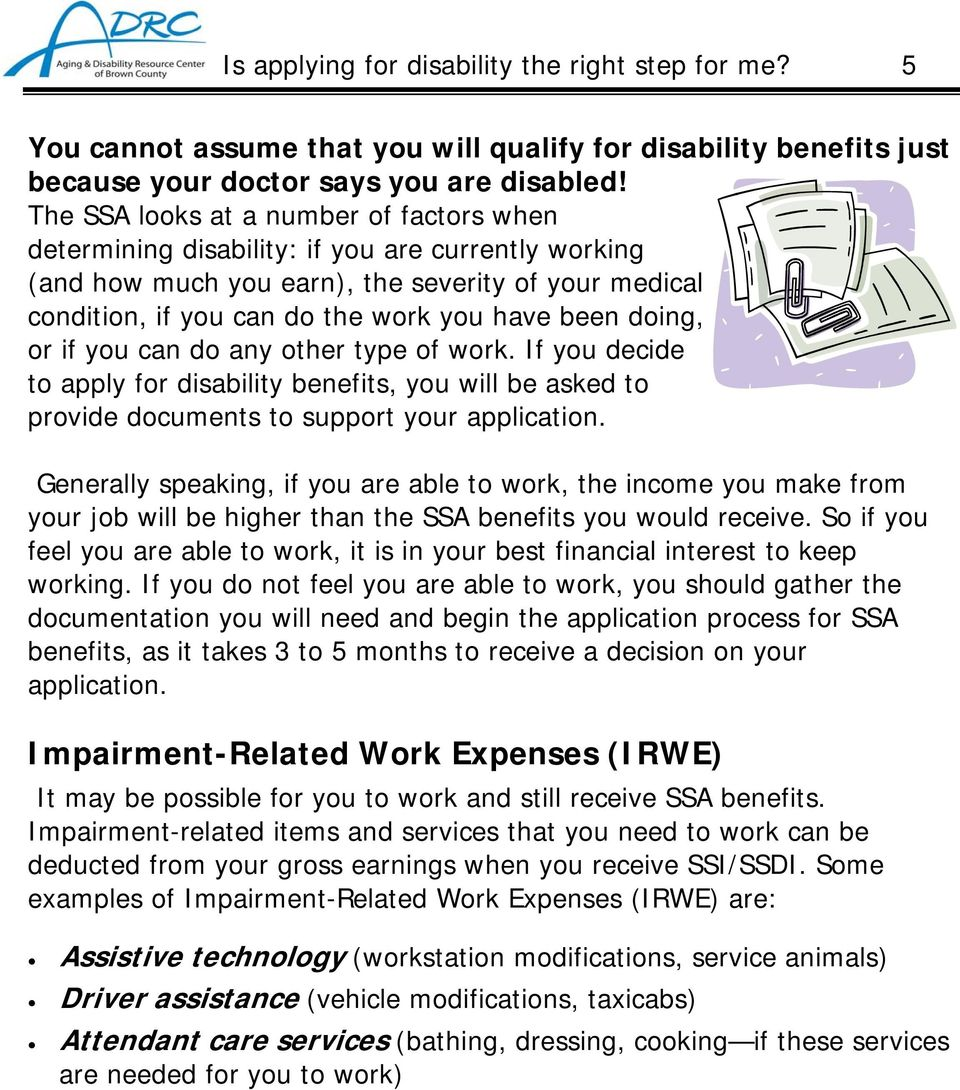 doing, or if you can do any other type of work. If you decide to apply for disability benefits, you will be asked to provide documents to support your application.