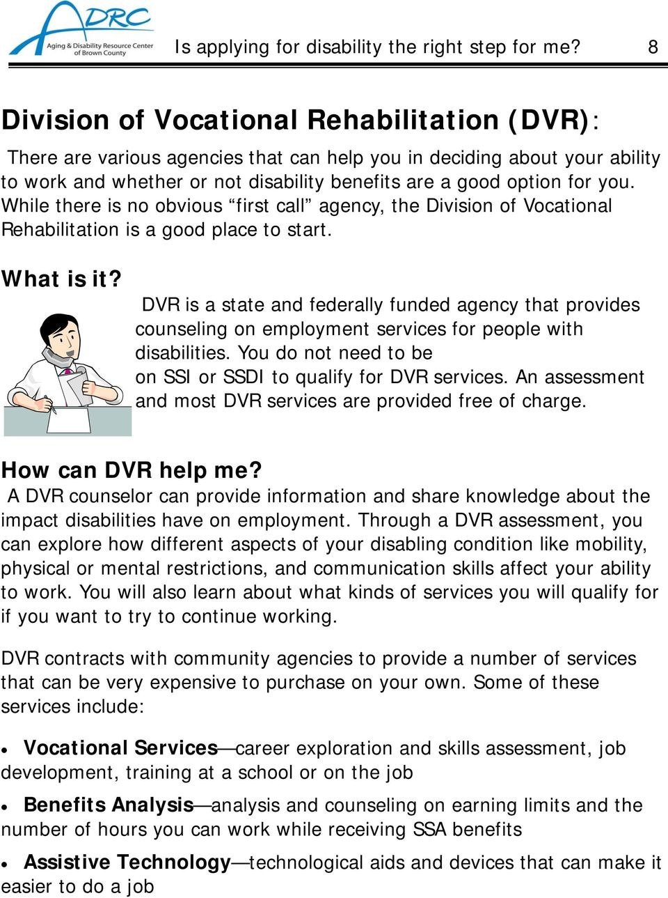 While there is no obvious first call agency, the Division of Vocational Rehabilitation is a good place to start. What is it?