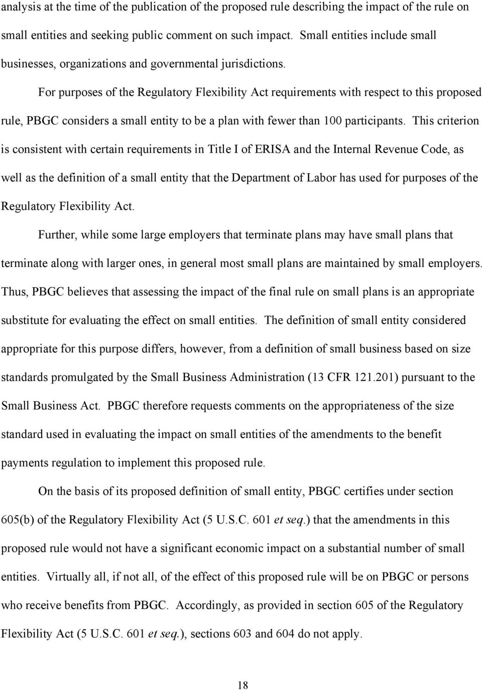 For purposes of the Regulatory Flexibility Act requirements with respect to this proposed rule, PBGC considers a small entity to be a plan with fewer than 100 participants.