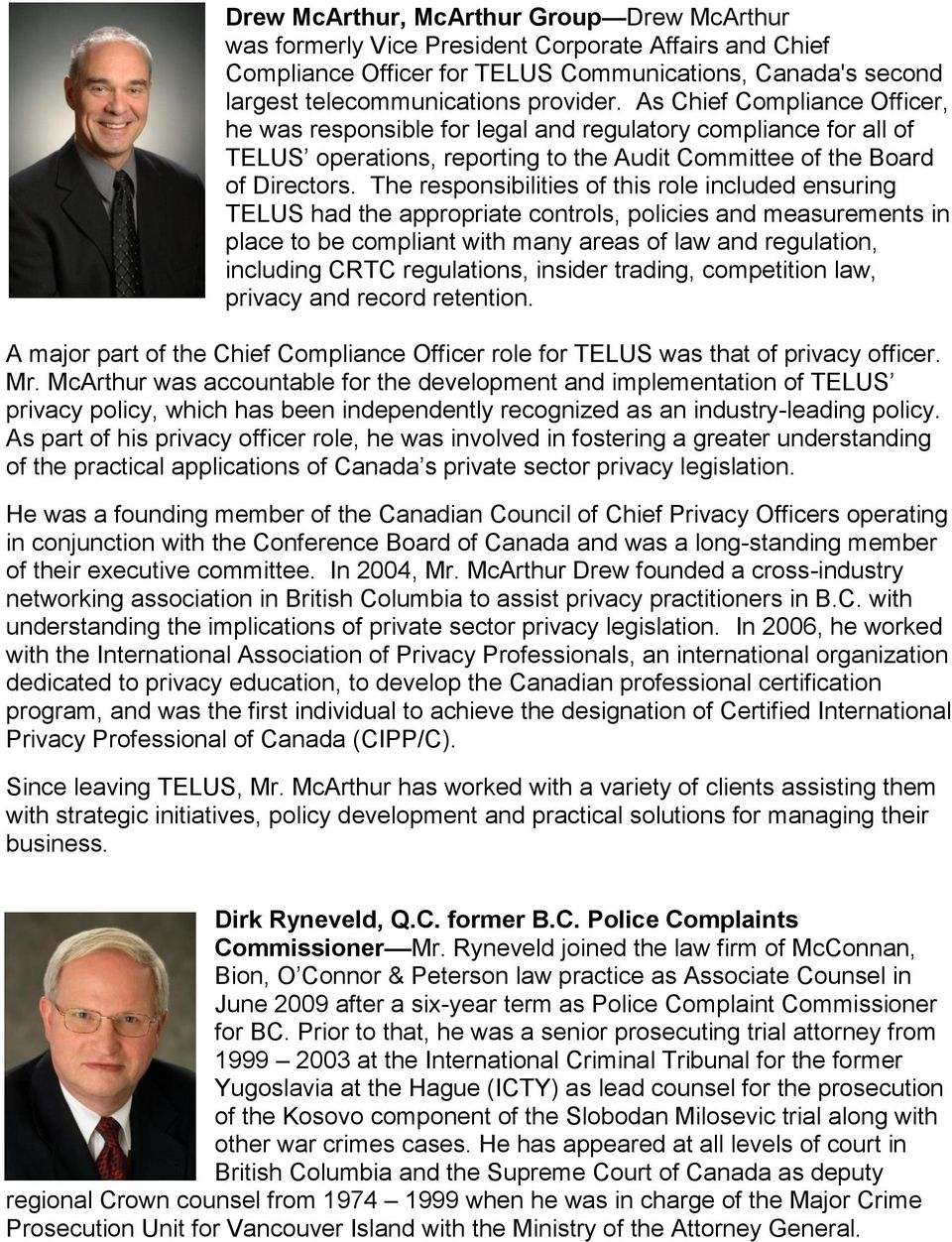 The responsibilities of this role included ensuring TELUS had the appropriate controls, policies and measurements in place to be compliant with many areas of law and regulation, including CRTC