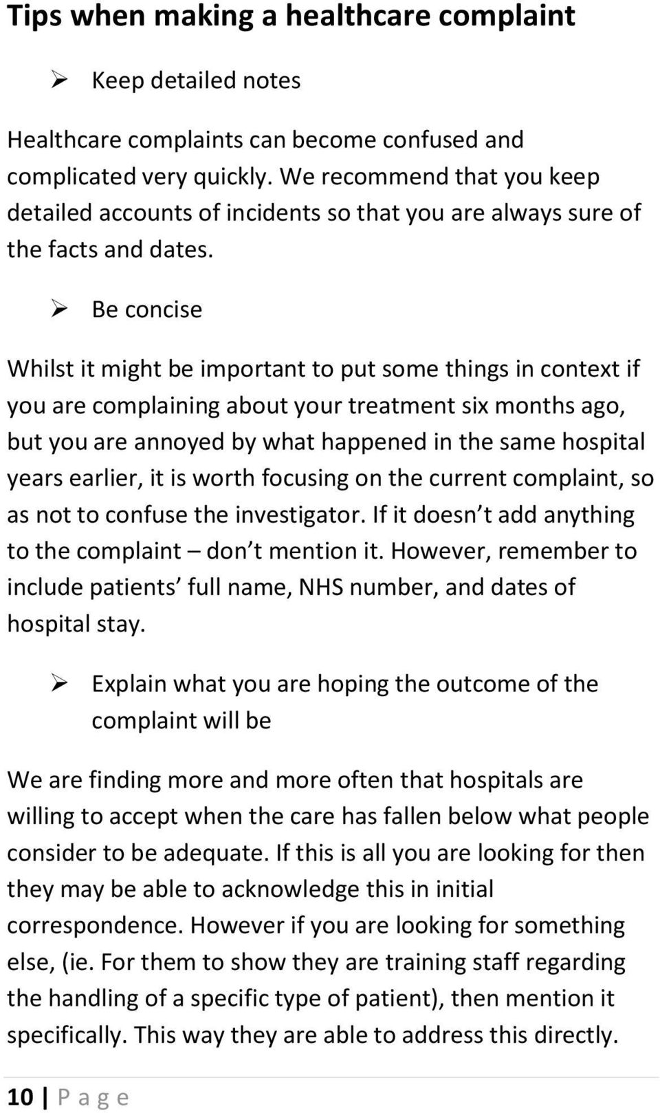Be concise Whilst it might be important to put some things in context if you are complaining about your treatment six months ago, but you are annoyed by what happened in the same hospital years