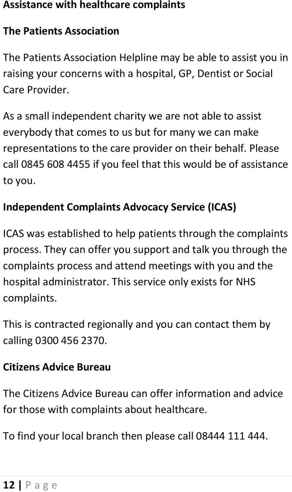 Please call 0845 608 4455 if you feel that this would be of assistance to you. Independent Complaints Advocacy Service (ICAS) ICAS was established to help patients through the complaints process.