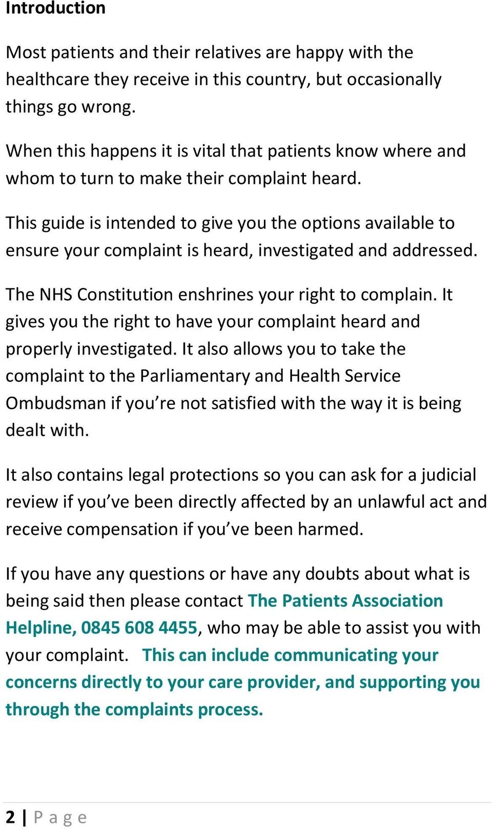 This guide is intended to give you the options available to ensure your complaint is heard, investigated and addressed. The NHS Constitution enshrines your right to complain.