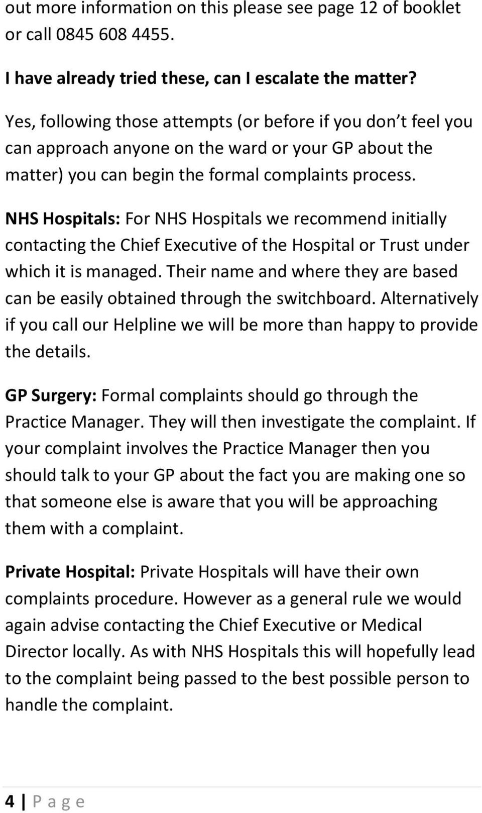 NHS Hospitals: For NHS Hospitals we recommend initially contacting the Chief Executive of the Hospital or Trust under which it is managed.