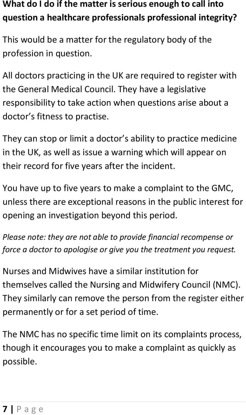 They have a legislative responsibility to take action when questions arise about a doctor s fitness to practise.