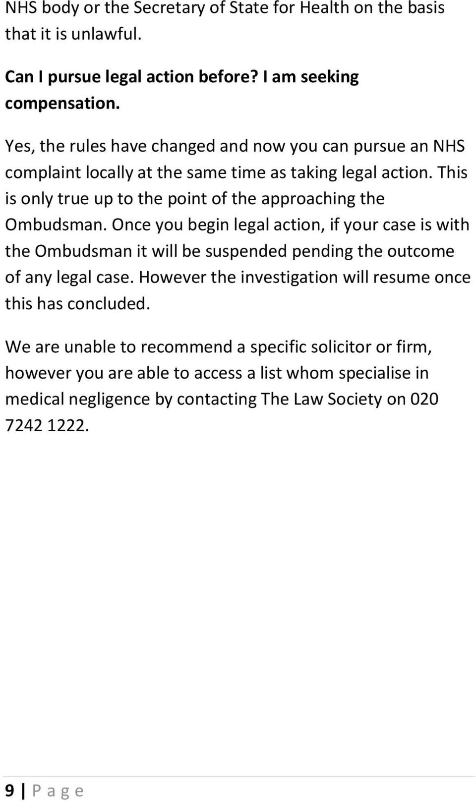 This is only true up to the point of the approaching the Ombudsman.