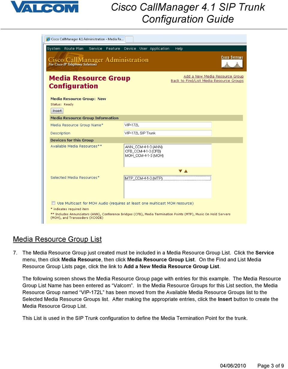The following screen shows the Media Resource Group page with entries for this example. The Media Resource Group List Name has been entered as Valcom.