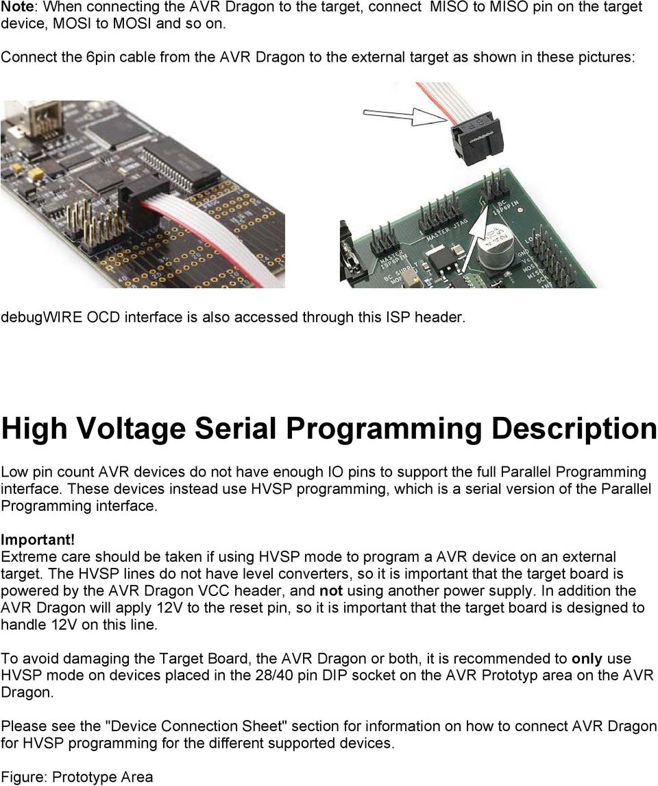 High Voltage Serial Programming Description Low pin count AVR devices do not have enough IO pins to support the full Parallel Programming interface.