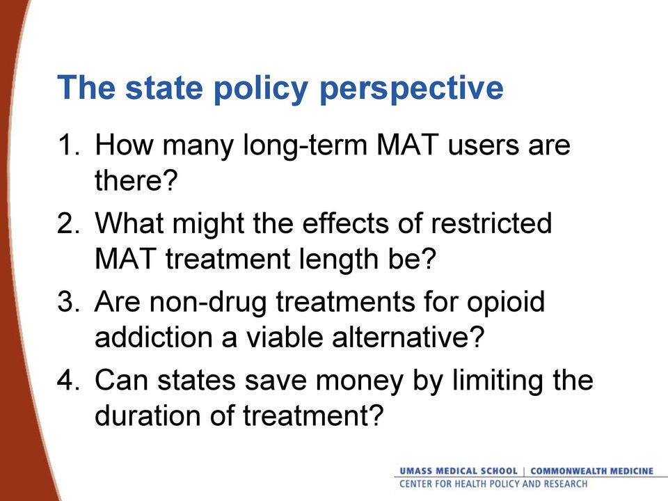 What might the effects of restricted MAT treatment length be? 3.