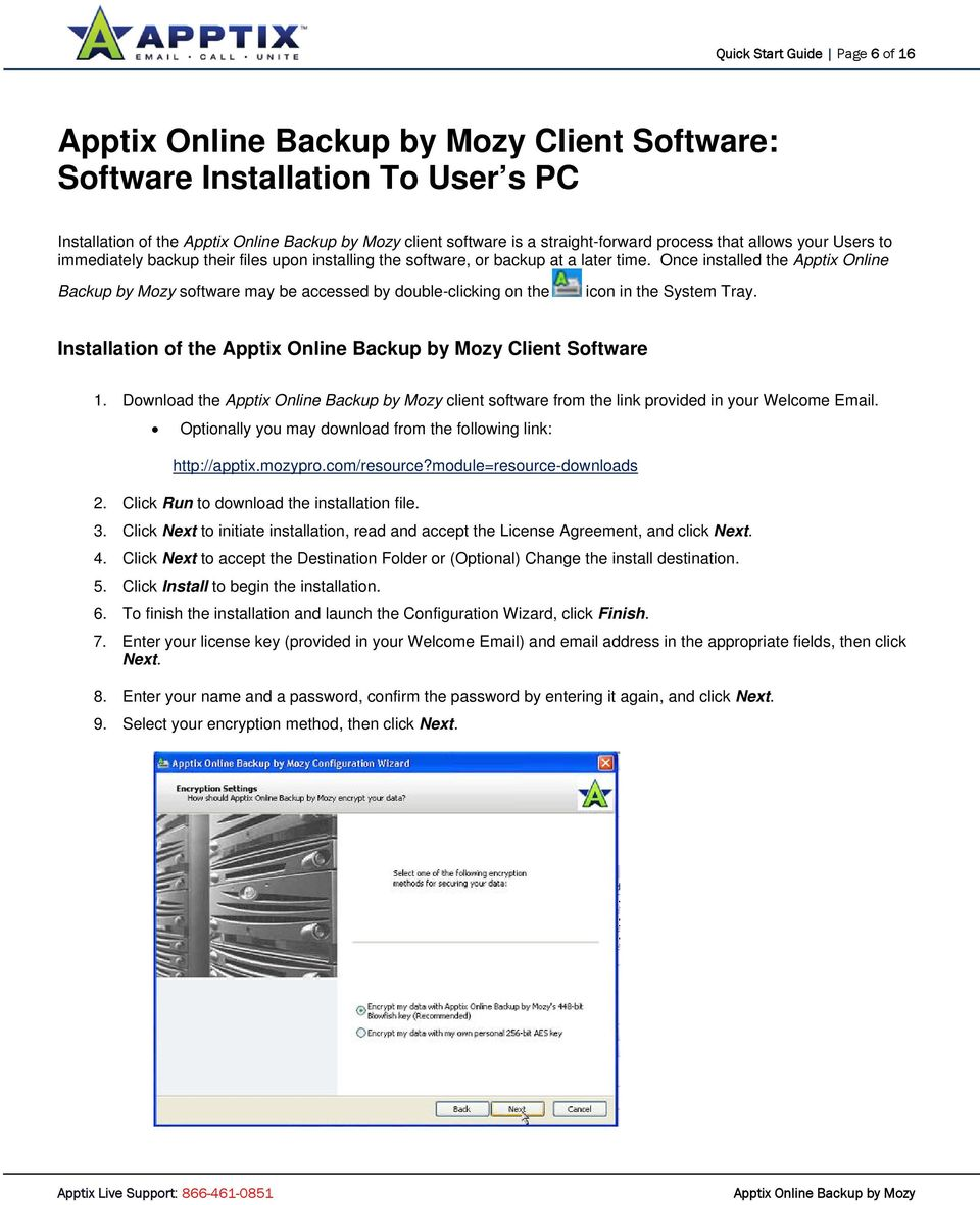 Installation of the Client Software 1. Download the client software from the link provided in your Welcome Email. Optionally you may download from the following link: http://apptix.mozypro.