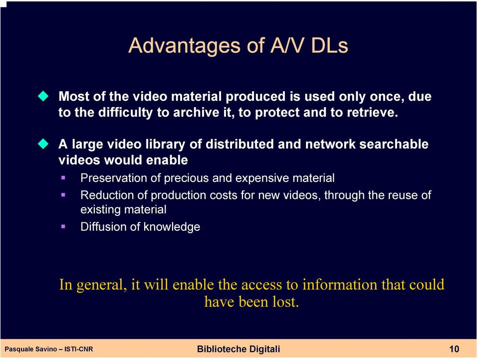 A large video library of distributed and network searchable videos would enable Preservation of precious and expensive