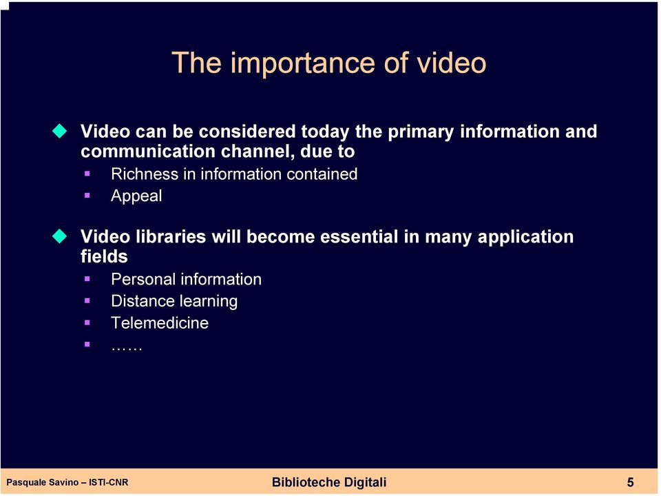 contained Appeal Video libraries will become essential in many