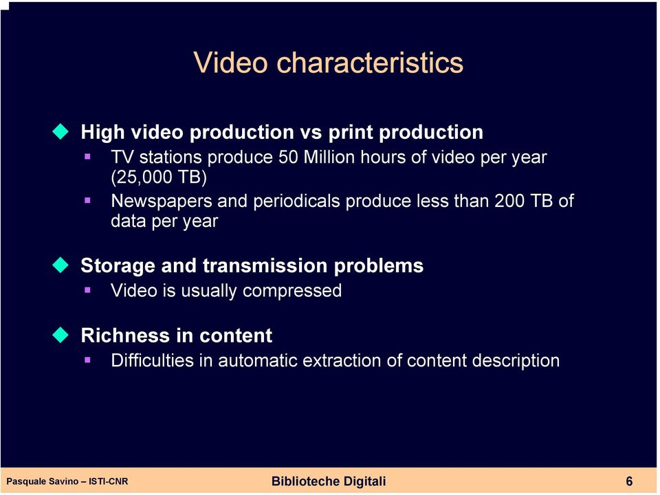 200 TB of data per year Storage and transmission problems Video is usually compressed
