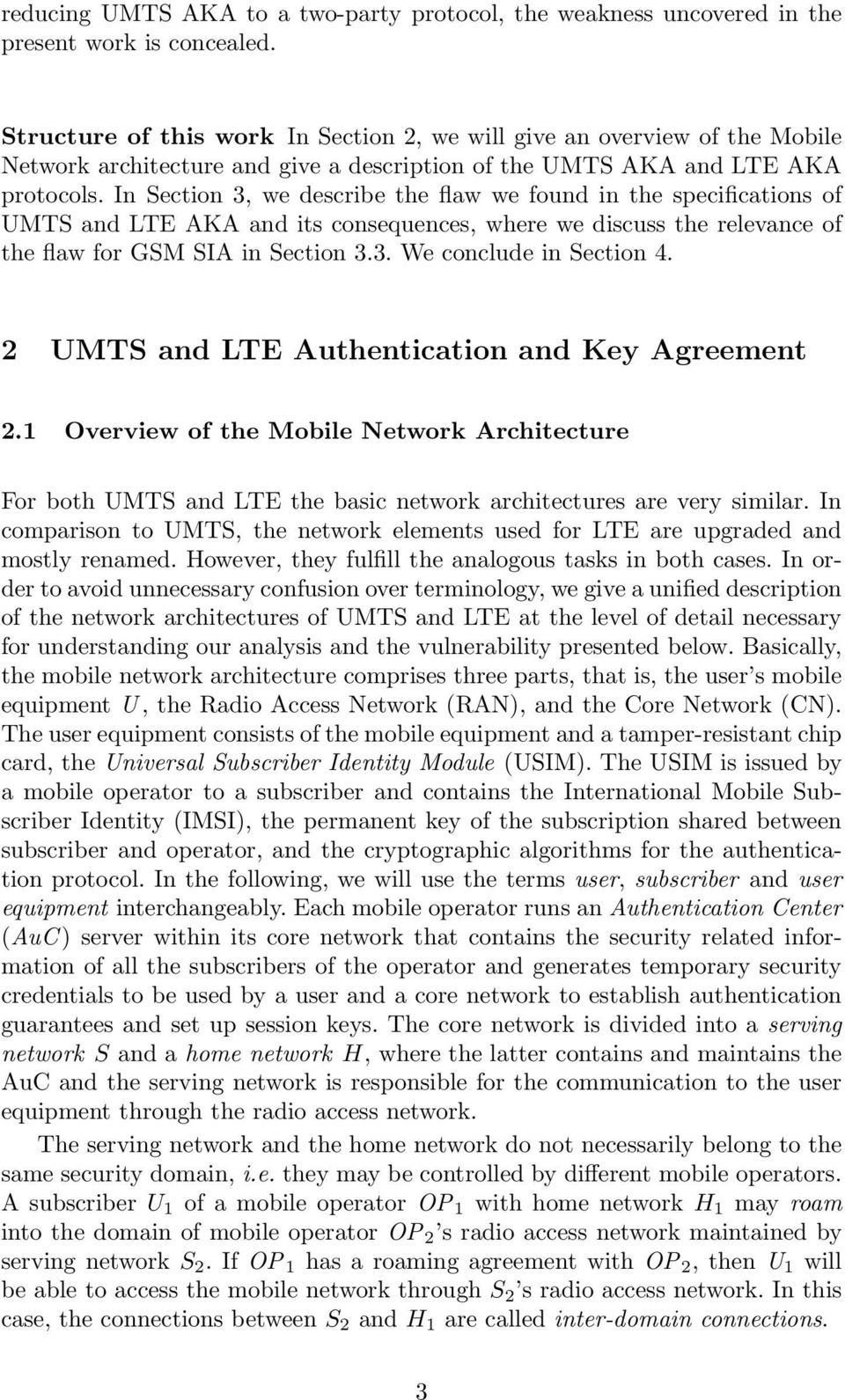 In Section 3, we describe the flaw we found in the specifications of UMTS and LTE AKA and its consequences, where we discuss the relevance of the flaw for GSM SIA in Section 3.3. We conclude in Section 4.