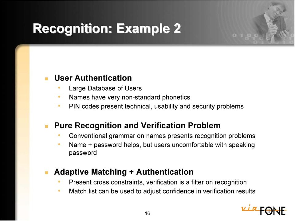recognition problems Name + password helps, but users uncomfortable with speaking password Adaptive Matching + Authentication