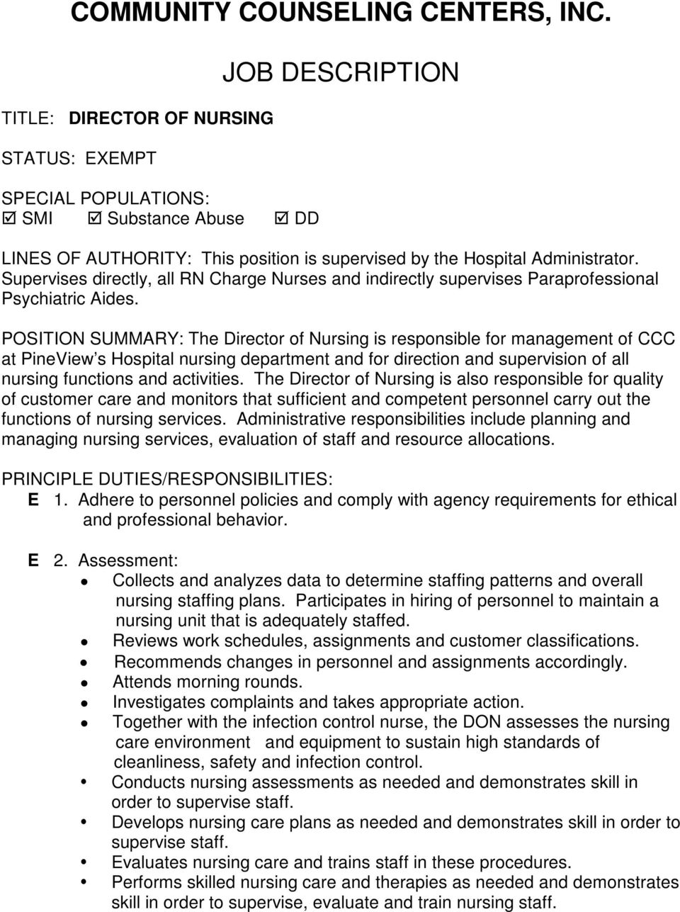 POSITION SUMMARY: The Director of Nursing is responsible for management of CCC at PineView s Hospital nursing department and for direction and supervision of all nursing functions and activities.