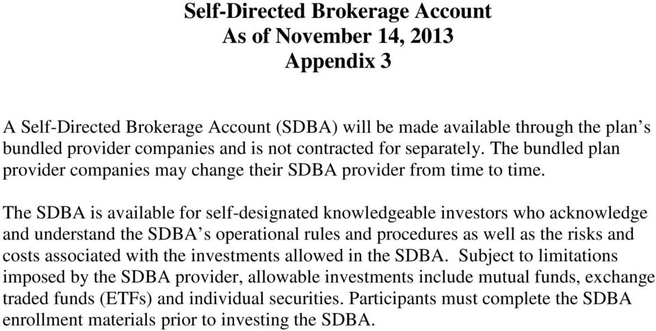 The SDBA is available for self-designated knowledgeable investors who acknowledge and understand the SDBA s operational rules and procedures as well as the risks and costs associated with